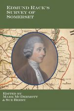 Edmund Rack's Survey of Somerset: A transcription, edited by Mark McDermott and Sue Berry