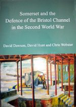Somerset and the Defence of the Bristol Channel : David Dawson, David Hunt, and Chris Webster