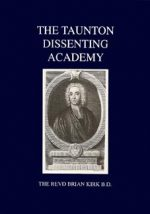 The Taunton Dissenting Academy by Reverend Brian Kirk B.D.